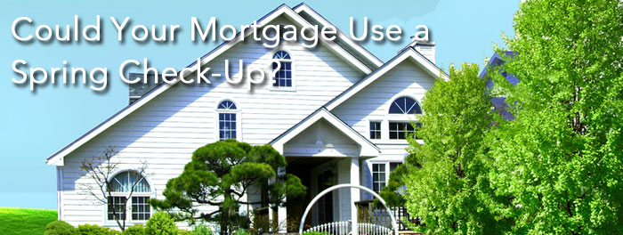 Could your mortgage use a Spring check up?
